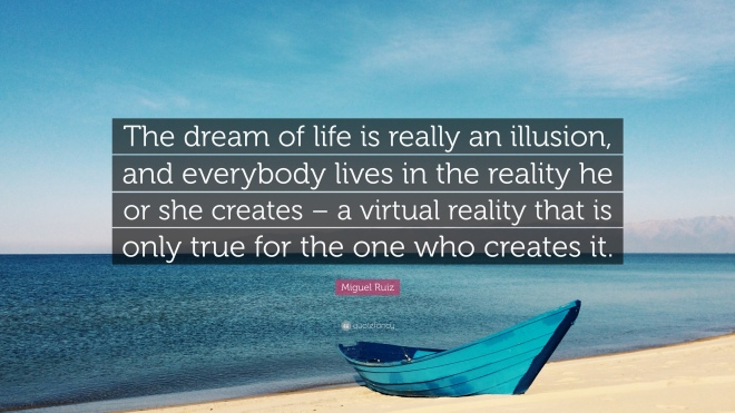 1867004-Miguel-Ruiz-Quote-The-dream-of-life-is-really-an-illusion-and