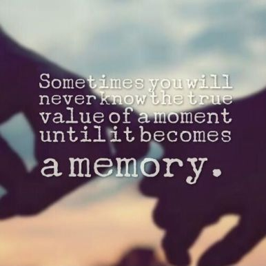 dec28a4a387299940e808e2220ed3698--cherish-every-moment-true-value