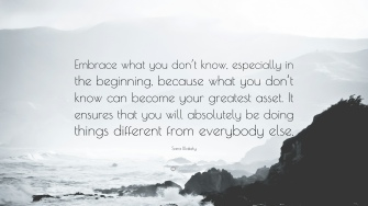 21697-Sara-Blakely-Quote-Embrace-what-you-don-t-know-especially-in-the