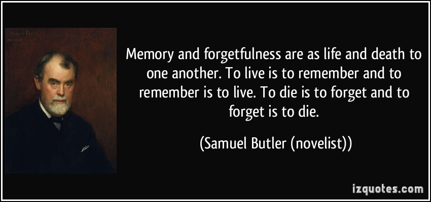 quote-memory-and-forgetfulness-are-as-life-and-death-to-one-another-to-live-is-to-remember-and-to-samuel-butler-novelist-215515