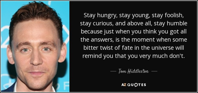quote-stay-hungry-stay-young-stay-foolish-stay-curious-and-above-all-stay-humble-because-just-tom-hiddleston-50-70-66