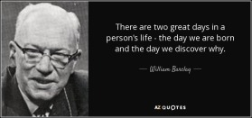 quote-there-are-two-great-days-in-a-person-s-life-the-day-we-are-born-and-the-day-we-discover-william-barclay-55-44-73