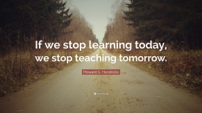 1201434-Howard-G-Hendricks-Quote-If-we-stop-learning-today-we-stop