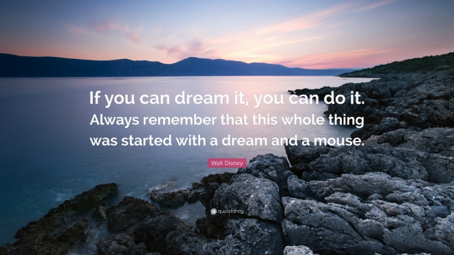 83303-Walt-Disney-Quote-If-you-can-dream-it-you-can-do-it-Always