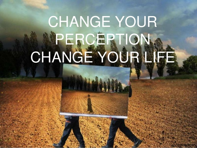 change-your-perception-change-your-life-1-638