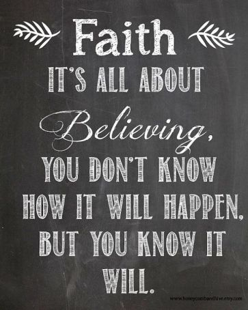 Faith-its-all-about-believing-you-dont-know-how-it-will-happen-but-you-know-it-will