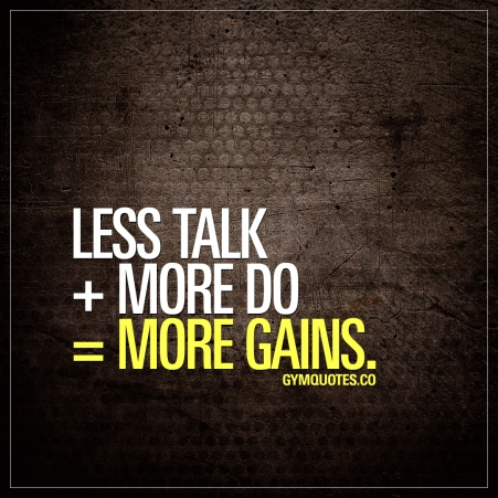 less-talk-plus-more-do-equals-more-gains-motivational-gym-quotes