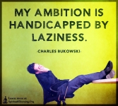My-ambition-is-handicapped-by-laziness.