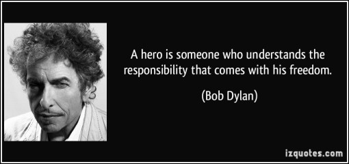 quote-a-hero-is-someone-who-understands-the-responsibility-that-comes-with-his-freedom-bob-dylan-54837