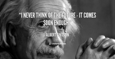 quote-Albert-Einstein-i-never-think-of-the-future-41007