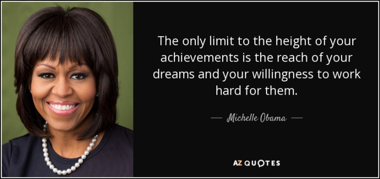 quote-the-only-limit-to-the-height-of-your-achievements-is-the-reach-of-your-dreams-and-your-michelle-obama-82-54-17