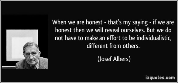 quote-when-we-are-honest-that-s-my-saying-if-we-are-honest-then-we-will-reveal-ourselves-but-we-do-josef-albers-2386