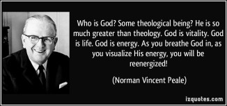 quote-who-is-god-some-theological-being-he-is-so-much-greater-than-theology-god-is-vitality-god-is-norman-vincent-peale-258682