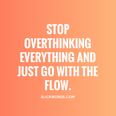 stop-overthinking-everything-and-just-go-with-the-flow-61969-alt-12