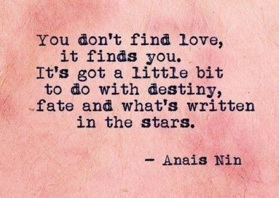 you-dont-find-love-it-finds-you-its-got-a-little-bit-to-do-with-destiny-fate-and-whats-written-in-the-stars-anac3afs-nin-e28094