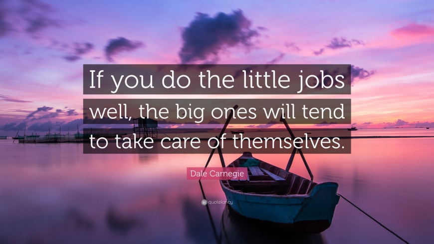 1735740-Dale-Carnegie-Quote-If-you-do-the-little-jobs-well-the-big-ones