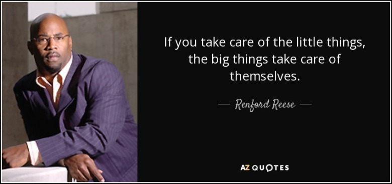 quote-if-you-take-care-of-the-little-things-the-big-things-take-care-of-themselves-renford-reese-78-82-92