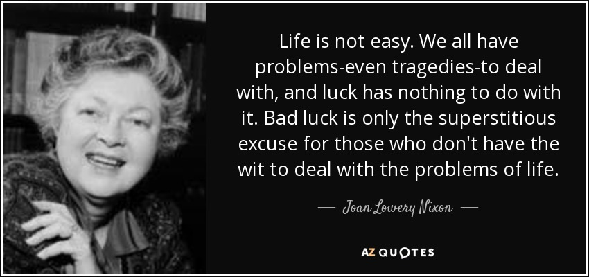 quote-life-is-not-easy-we-all-have-problems-even-tragedies-to-deal-with-and-luck-has-nothing-joan-lowery-nixon-38-46-11