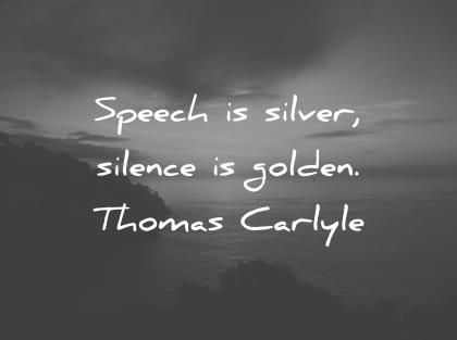 Silence Quotes Speech Is Silver Silence Is Golden Thomas Carlyle